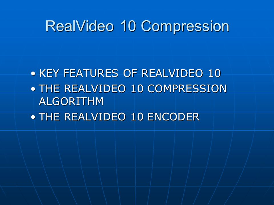 RealVideo 10 Compression KEY FEATURES OF REALVIDEO 10KEY FEATURES OF REALVIDEO 10 THE REALVIDEO 10 COMPRESSION ALGORITHMTHE REALVIDEO 10 COMPRESSION ALGORITHM THE REALVIDEO 10 ENCODERTHE REALVIDEO 10 ENCODER