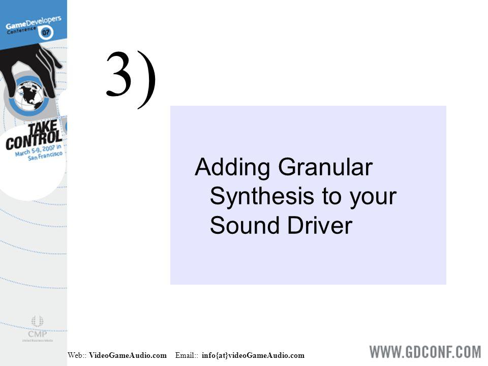 Web:: VideoGameAudio.com Email:: info{at}videoGameAudio.com Adding Granular Synthesis to your Sound Driver 3)