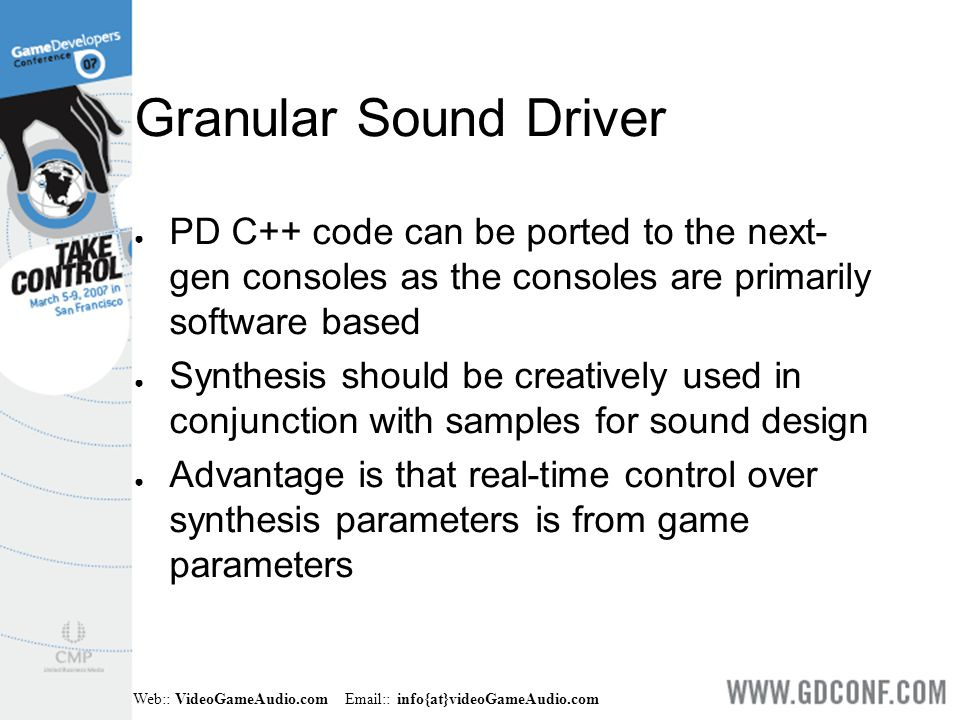 Web:: VideoGameAudio.com Email:: info{at}videoGameAudio.com Granular Sound Driver ● PD C++ code can be ported to the next- gen consoles as the console