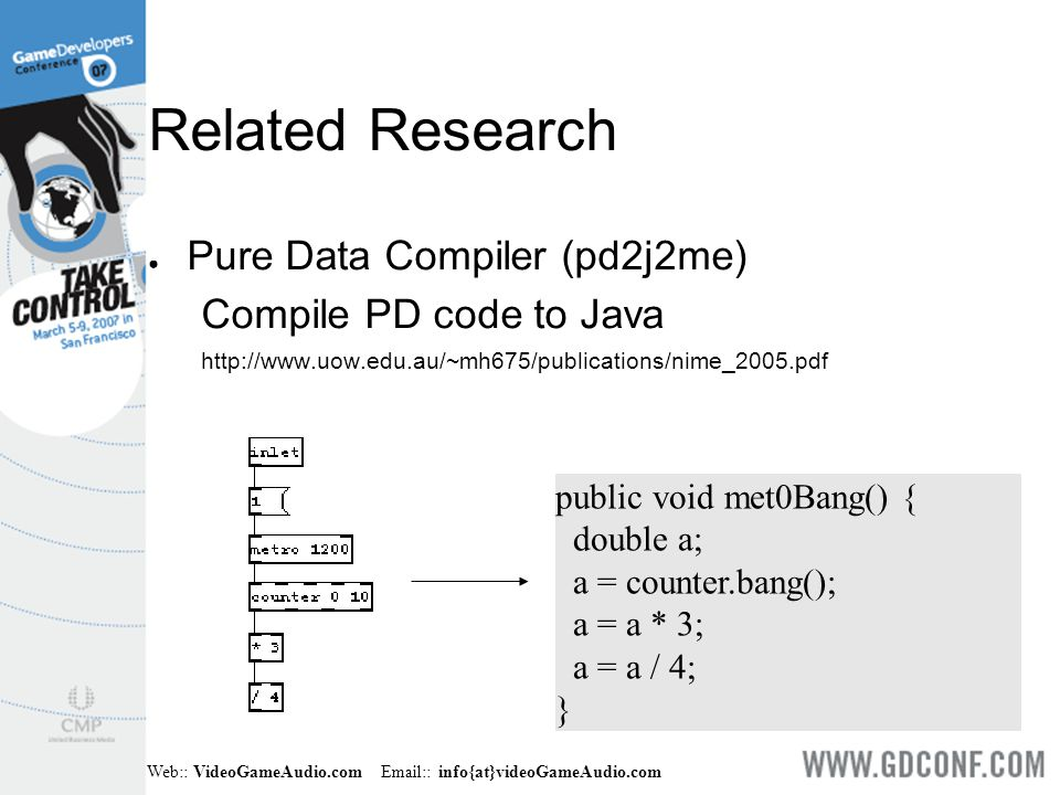 Web:: VideoGameAudio.com Email:: info{at}videoGameAudio.com Related Research ● Pure Data Compiler (pd2j2me) Compile PD code to Java http://www.uow.edu