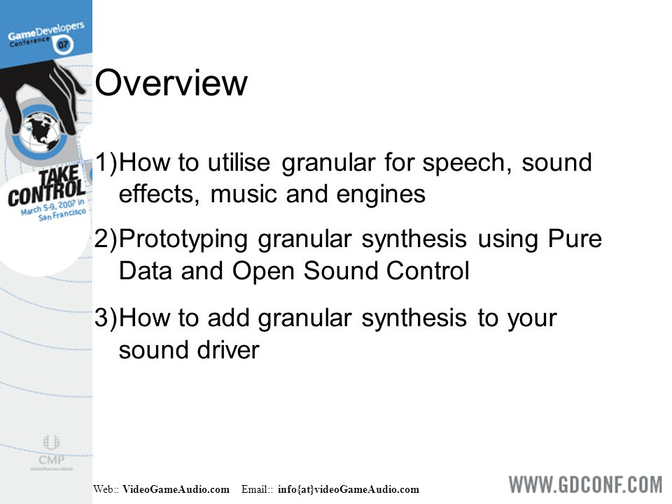 Web:: VideoGameAudio.com Email:: info{at}videoGameAudio.com Example ● Example of gameplay utilizing granular synthesis