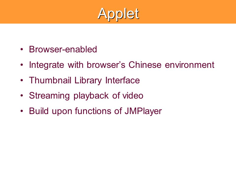 Applet Browser-enabled Integrate with browser's Chinese environment Thumbnail Library Interface Streaming playback of video Build upon functions of JMPlayer