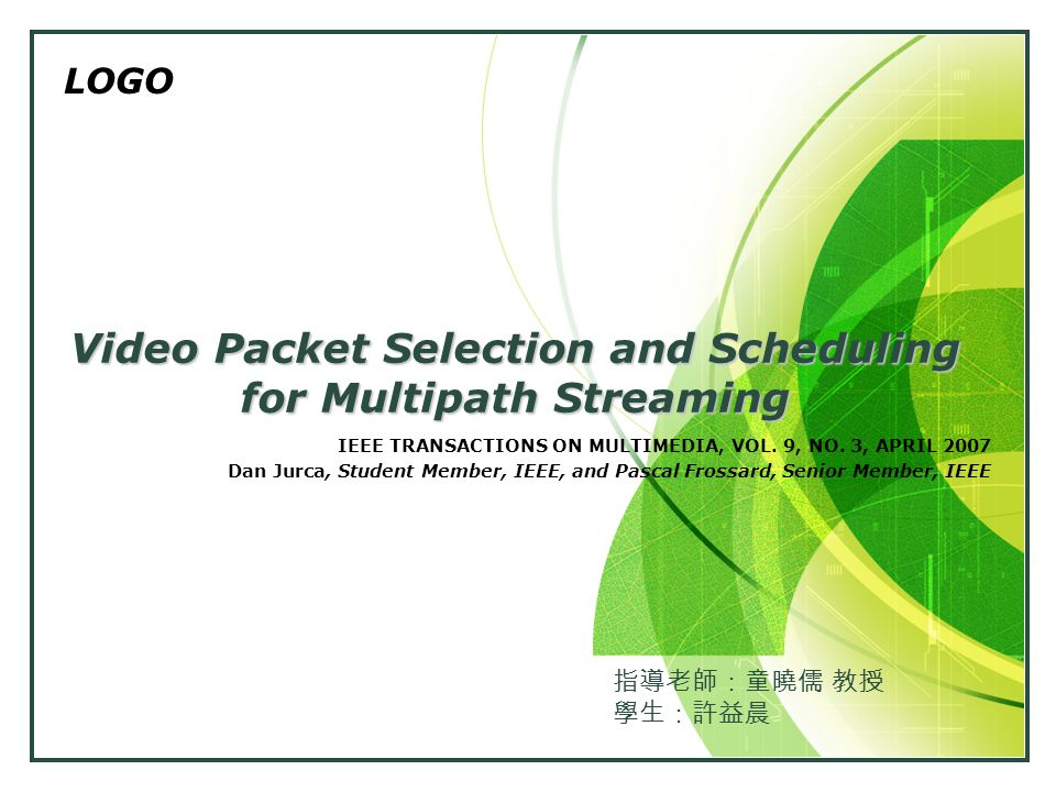 LOGO Video Packet Selection and Scheduling for Multipath Streaming IEEE TRANSACTIONS ON MULTIMEDIA, VOL.