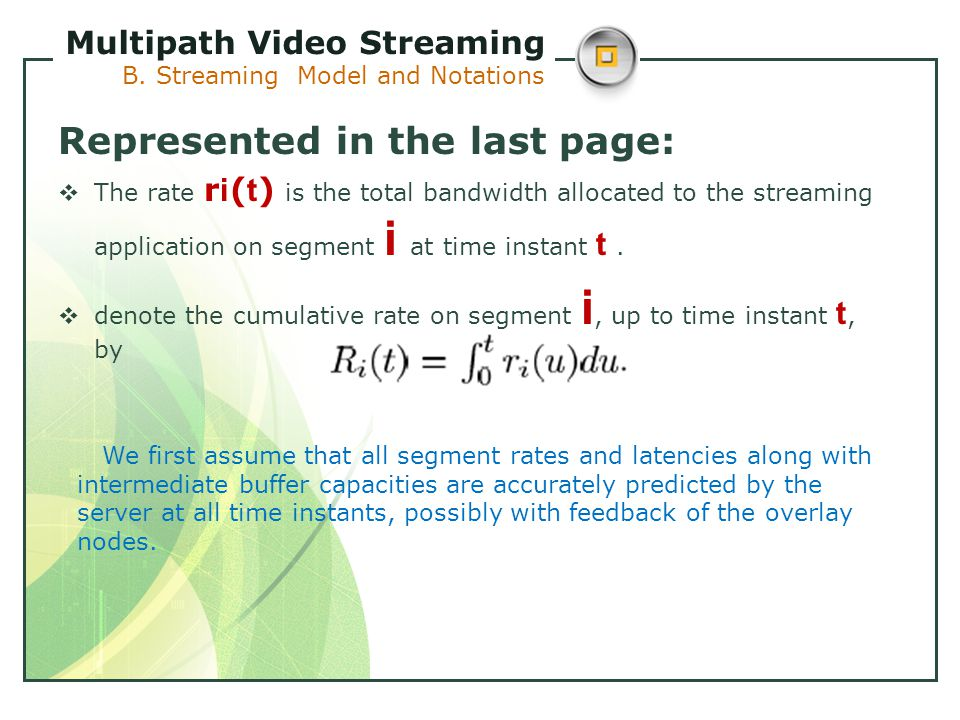 Represented in the last page:  The rate r i ( t ) is the total bandwidth allocated to the streaming application on segment i at time instant t.