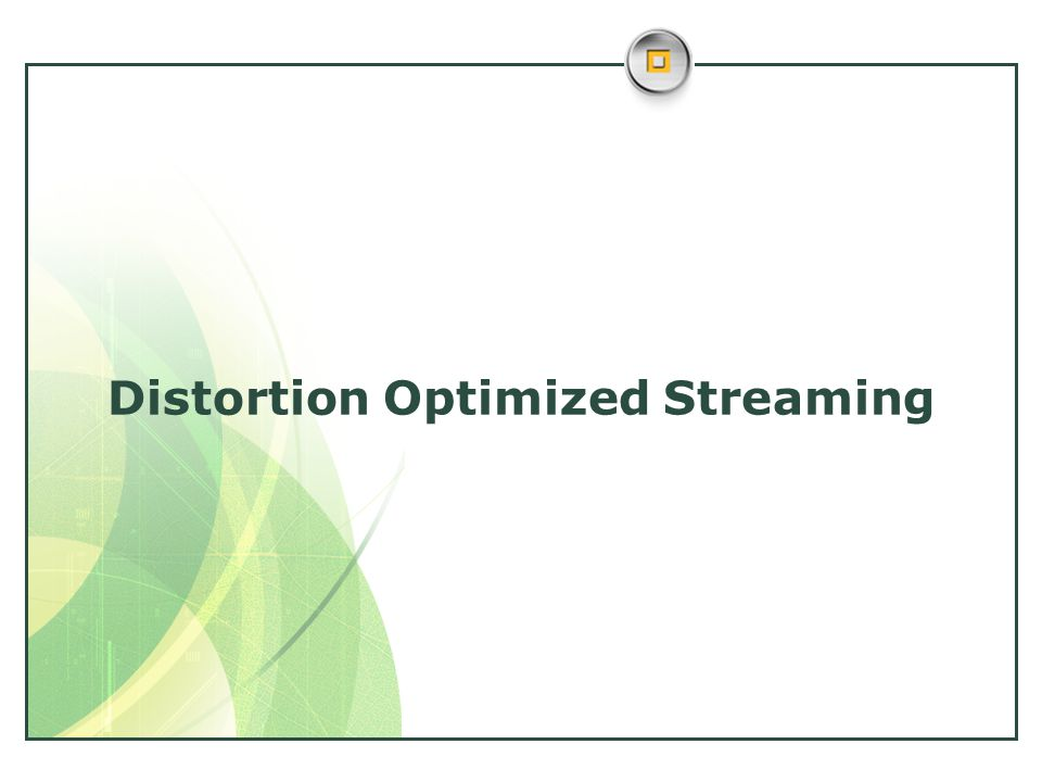 Distortion Optimized Streaming