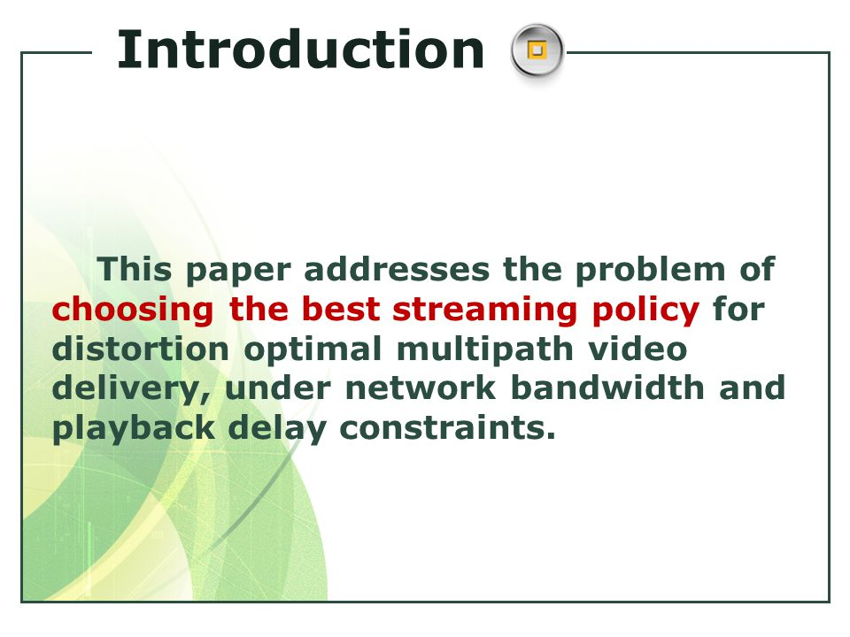 This paper addresses the problem of choosing the best streaming policy for distortion optimal multipath video delivery, under network bandwidth and playback delay constraints.