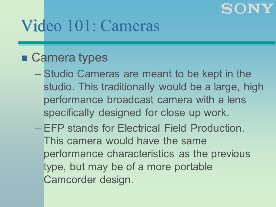 Video 101: Cameras n Camera types –Studio Cameras are meant to be kept in the studio.