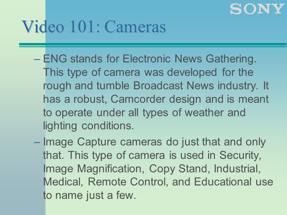 Video 101: Cameras –ENG stands for Electronic News Gathering.