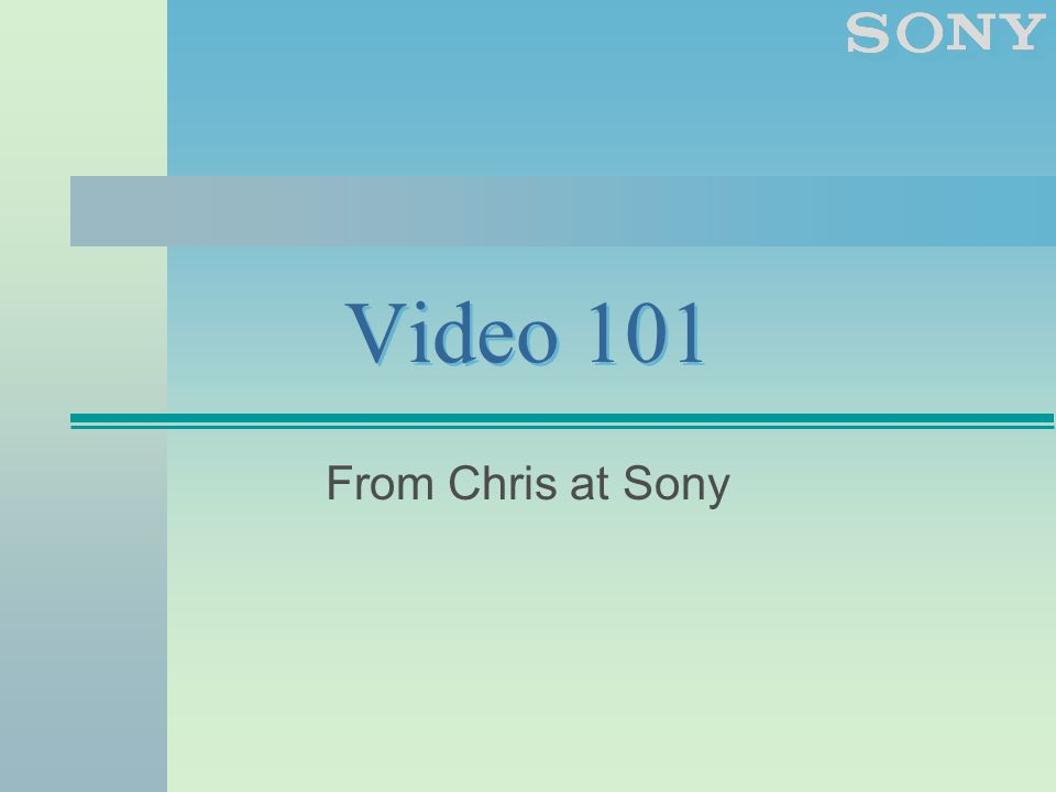 Video 101 From Chris at Sony
