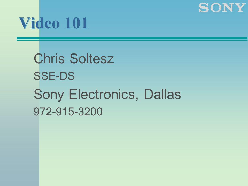 Video 101 Chris Soltesz SSE-DS Sony Electronics, Dallas 972-915-3200