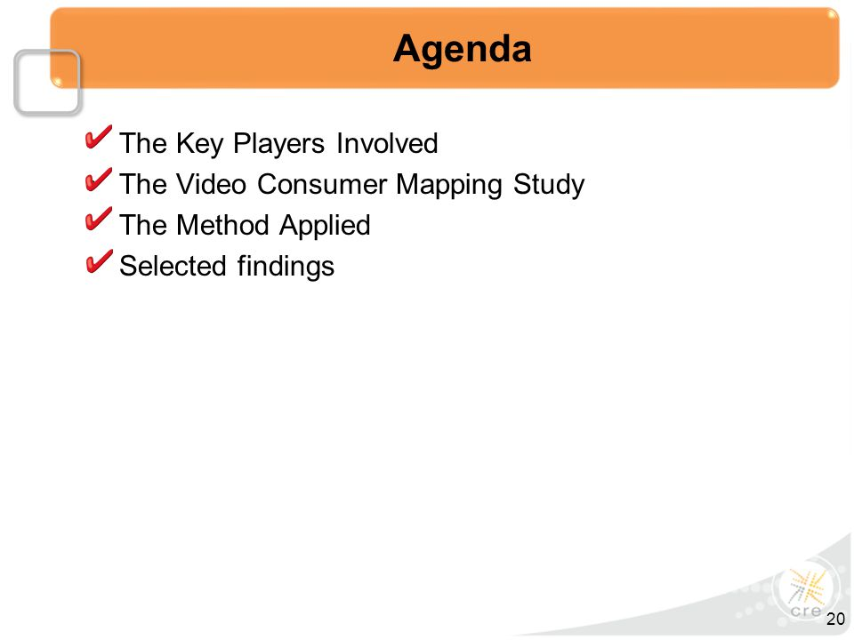 The Key Players Involved The Video Consumer Mapping Study The Method Applied Selected findings Agenda 20