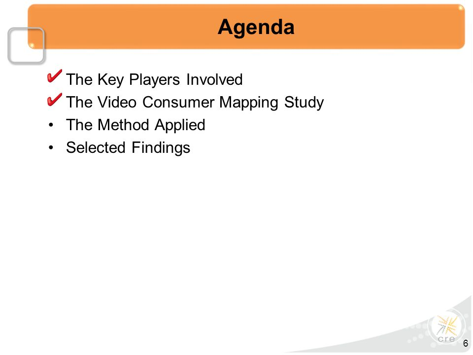 The Key Players Involved The Video Consumer Mapping Study The Method Applied Selected Findings Agenda 6