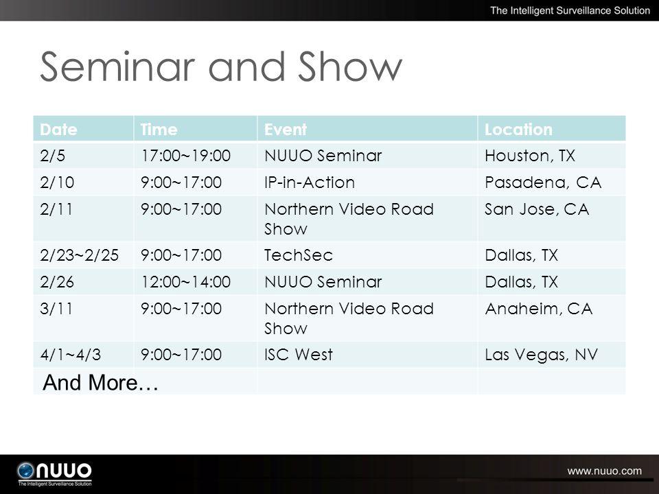 Seminar and Show DateTimeEventLocation 2/517:00~19:00NUUO SeminarHouston, TX 2/109:00~17:00IP-in-ActionPasadena, CA 2/119:00~17:00Northern Video Road Show San Jose, CA 2/23~2/259:00~17:00TechSecDallas, TX 2/2612:00~14:00NUUO SeminarDallas, TX 3/119:00~17:00Northern Video Road Show Anaheim, CA 4/1~4/39:00~17:00ISC WestLas Vegas, NV And More…