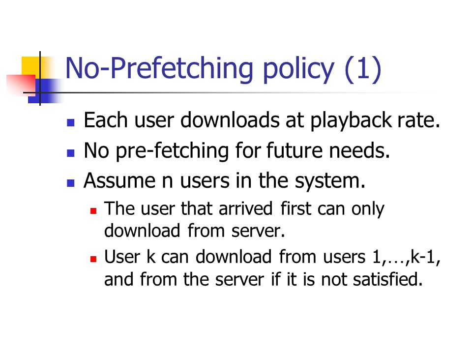 No-Prefetching policy (1) Each user downloads at playback rate.