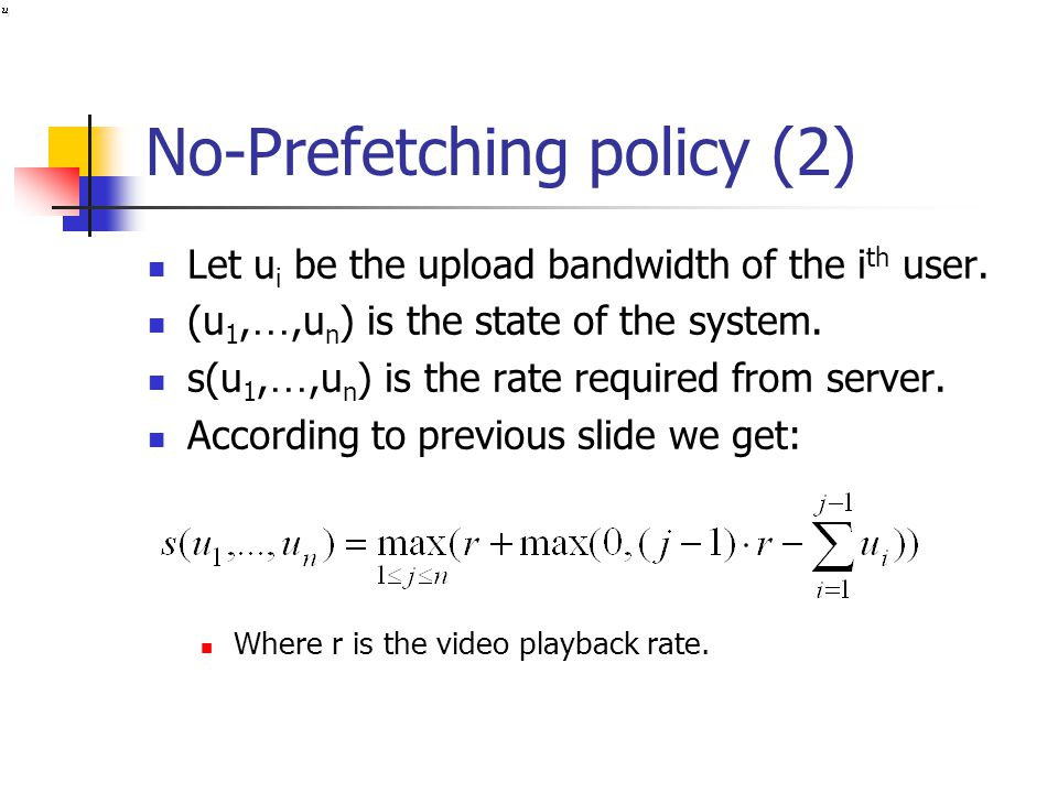 No-Prefetching policy (2) Let u i be the upload bandwidth of the i th user.