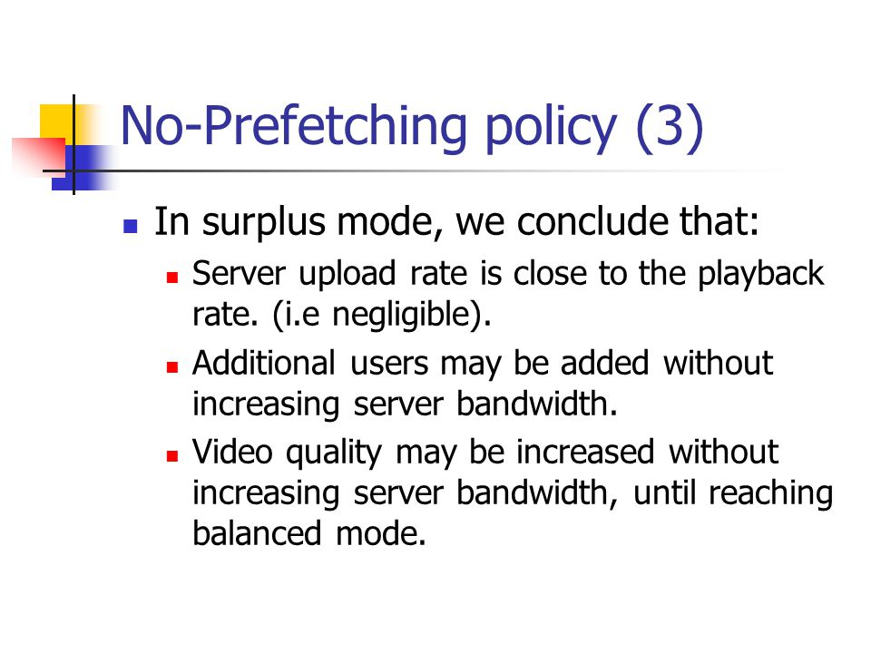 No-Prefetching policy (3) In surplus mode, we conclude that: Server upload rate is close to the playback rate.