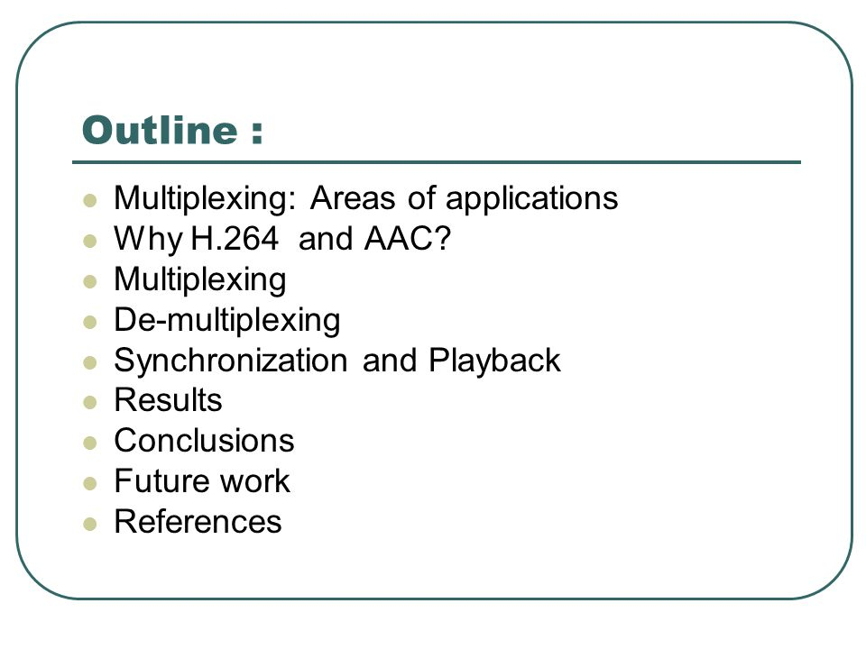 Outline : Multiplexing: Areas of applications Why H.264 and AAC.