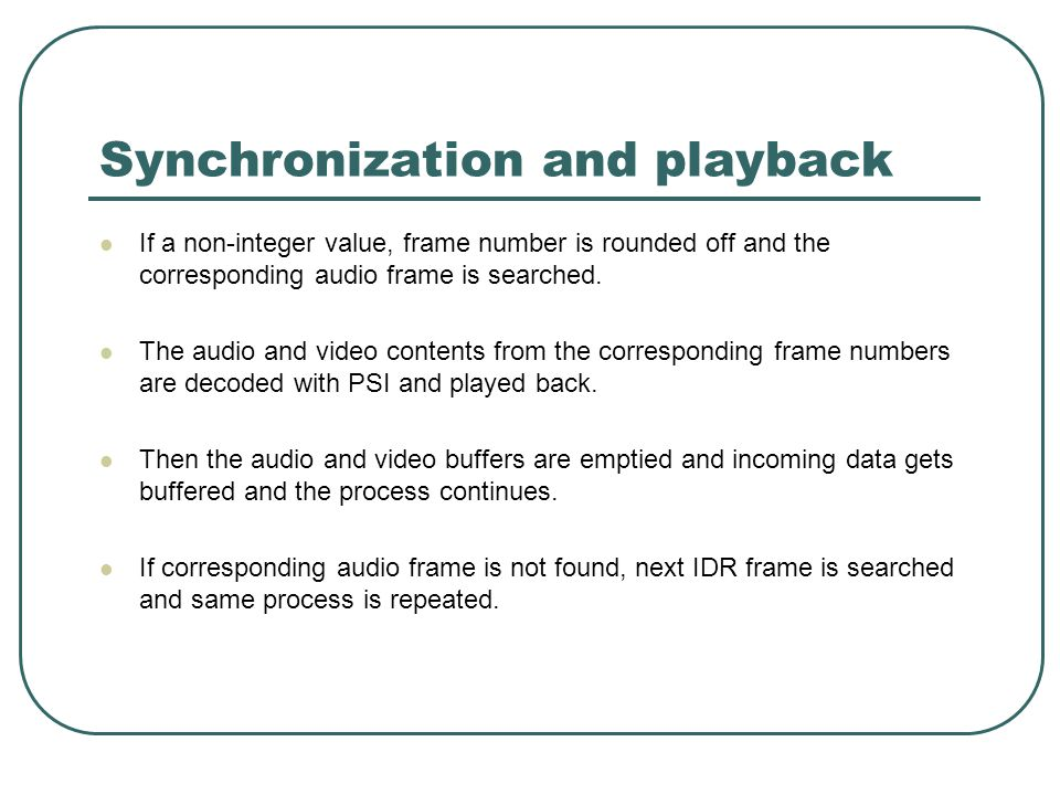 Synchronization and playback If a non-integer value, frame number is rounded off and the corresponding audio frame is searched. The audio and video co