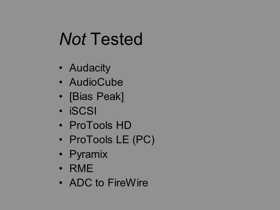Not Tested Audacity AudioCube [Bias Peak] iSCSI ProTools HD ProTools LE (PC) Pyramix RME ADC to FireWire