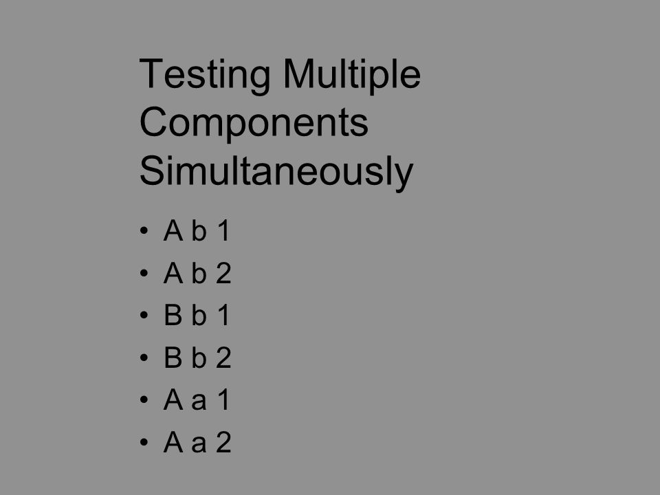 Testing Multiple Components Simultaneously A b 1 A b 2 B b 1 B b 2 A a 1 A a 2