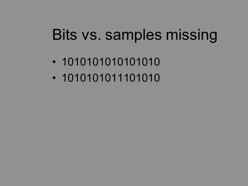 Bits vs. samples missing 1010101010101010 1010101011101010