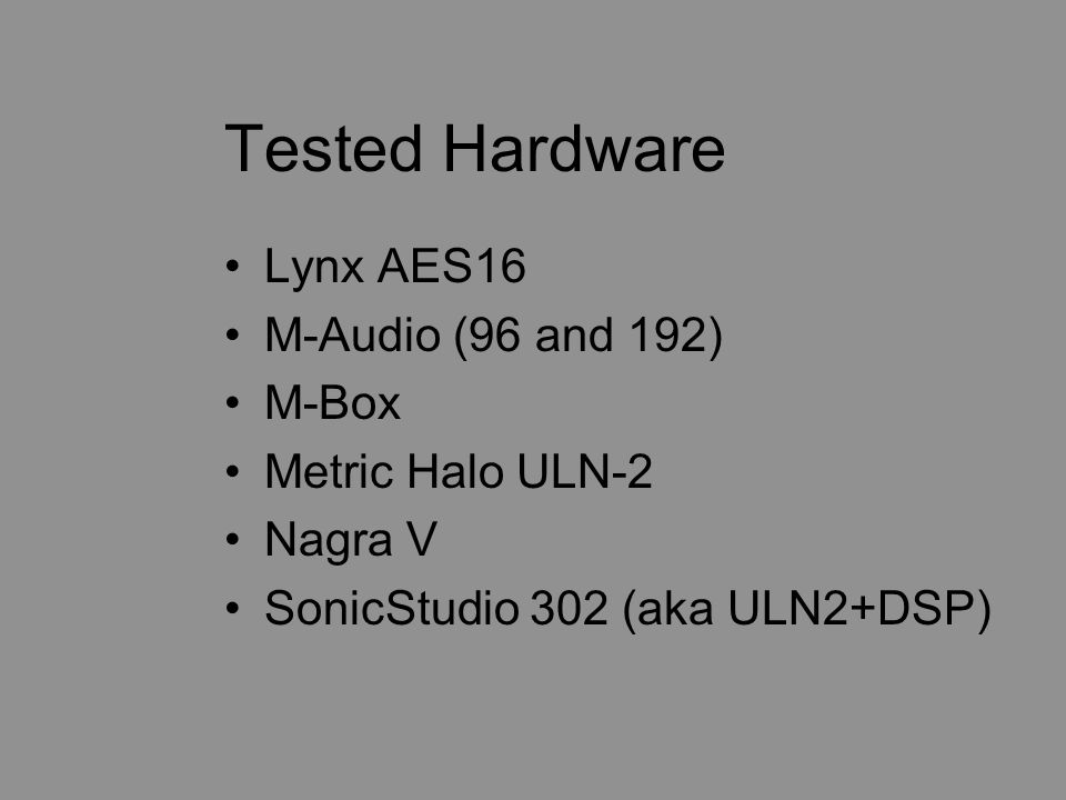 Tested Hardware Lynx AES16 M-Audio (96 and 192) M-Box Metric Halo ULN-2 Nagra V SonicStudio 302 (aka ULN2+DSP)