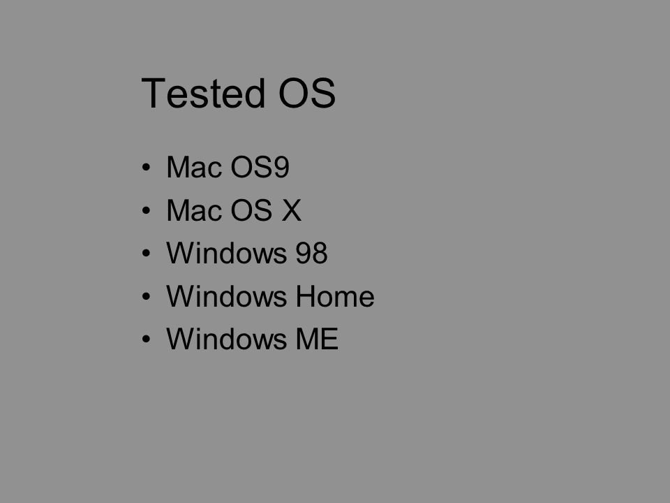 Tested OS Mac OS9 Mac OS X Windows 98 Windows Home Windows ME