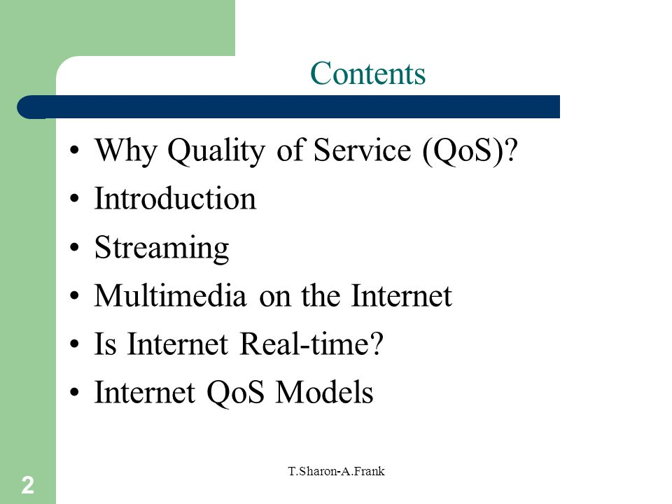 2 T.Sharon-A.Frank Contents Why Quality of Service (QoS).