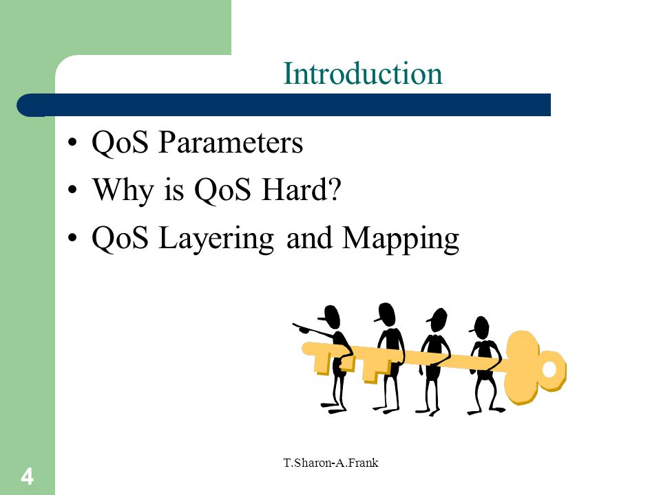 4 T.Sharon-A.Frank Introduction QoS Parameters Why is QoS Hard QoS Layering and Mapping