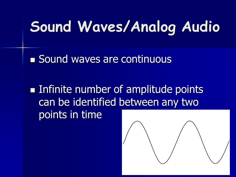 Digital Audio Computers don't deal with continuous concepts (infinity) Computers don't deal with continuous concepts (infinity) Digital technology converts analog audio to computer values Digital technology converts analog audio to computer values
