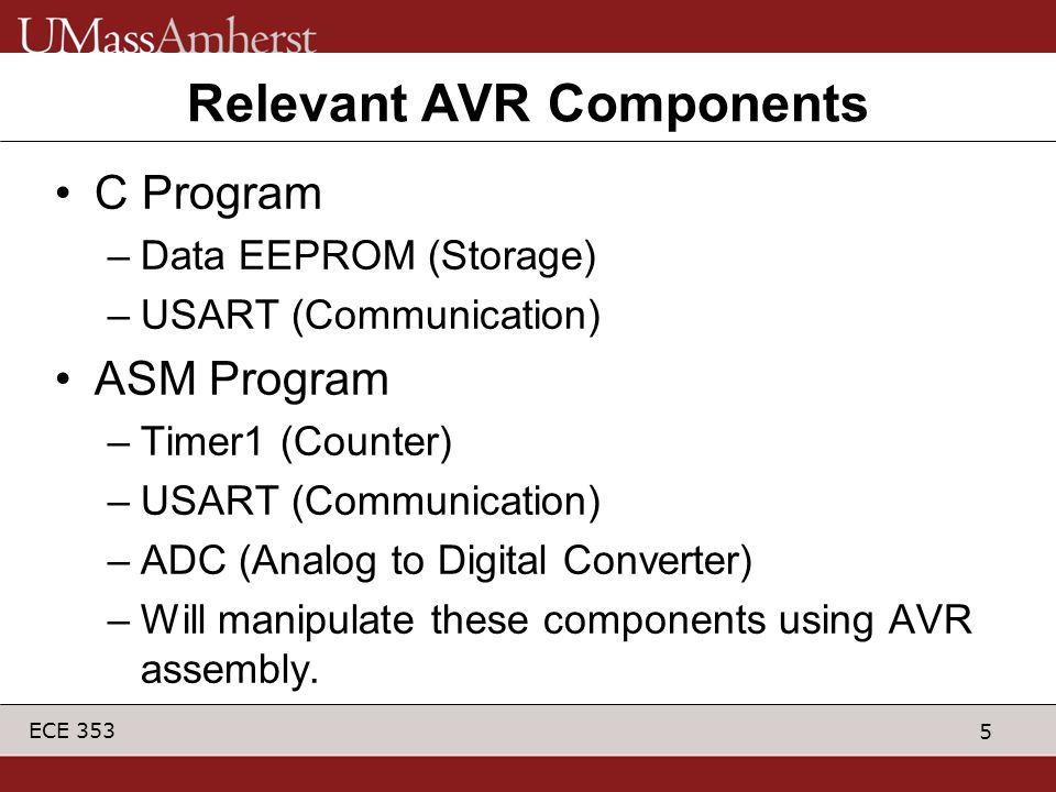 6 ECE 353 AVR Assembly Commands similar to MIPS –ldi, breq, andi, lsr, rsr, etc.