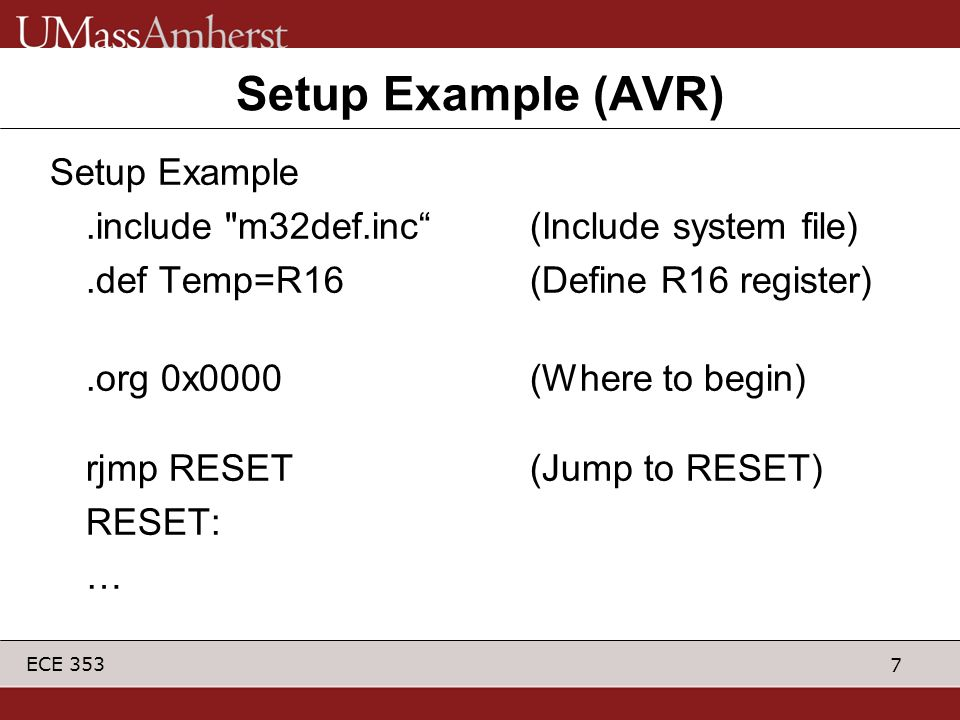 8 ECE 353 Stack Pointer You must initialize the stack pointer if you wish to return from jumps… –Set stack pointer ldi Temp, 0x65 out SPL, Temp