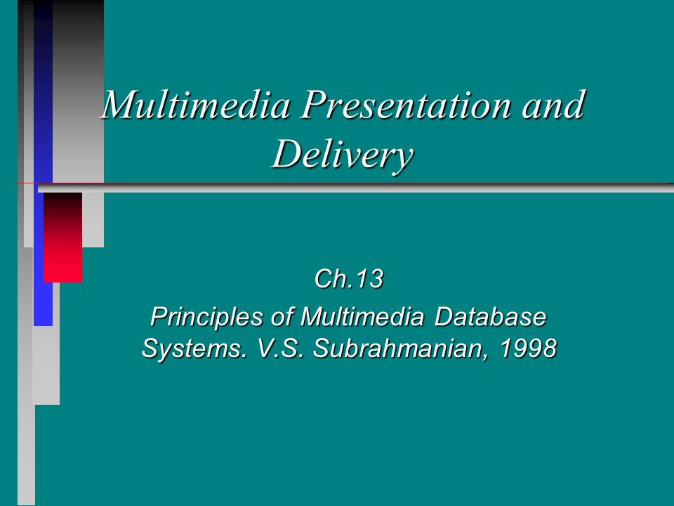 Multimedia Presentation and Delivery Ch.13 Principles of Multimedia Database Systems.