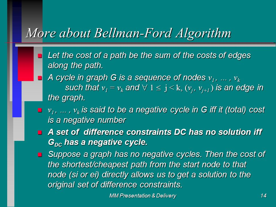 MM Presentation & Delivery14 More about Bellman-Ford Algorithm n Let the cost of a path be the sum of the costs of edges along the path.