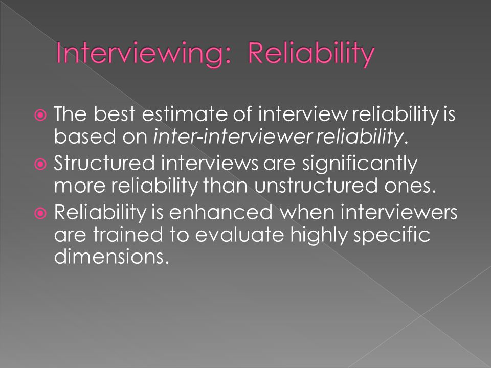  The best estimate of interview reliability is based on inter-interviewer reliability.