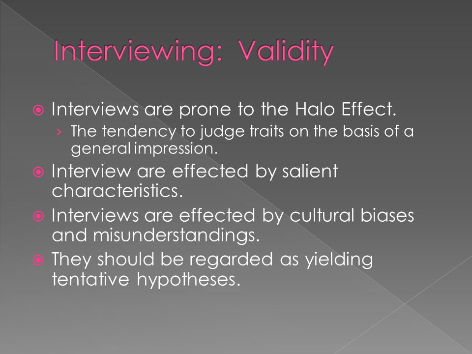  Interviews are prone to the Halo Effect.