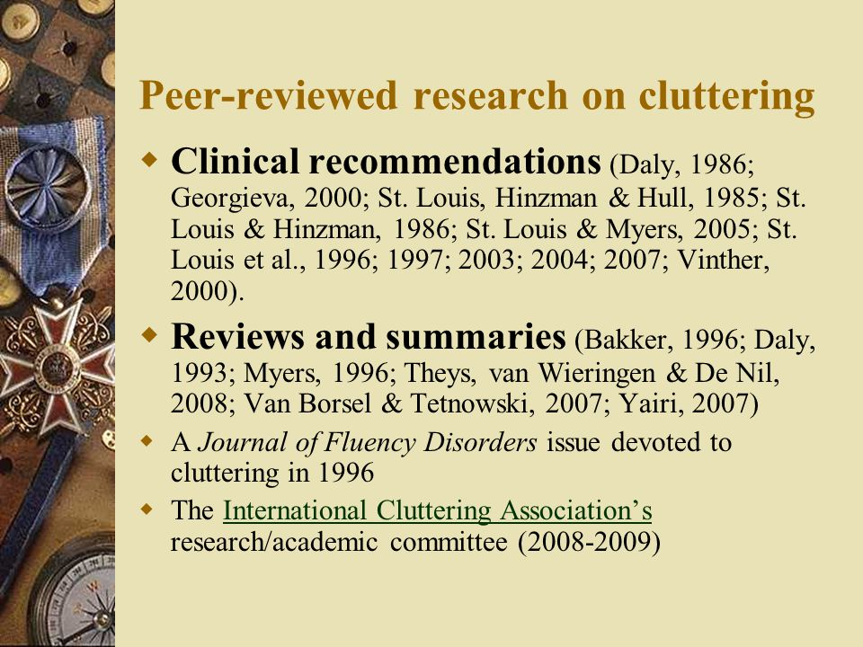 Peer-reviewed research on cluttering  Clinical recommendations (Daly, 1986; Georgieva, 2000; St.
