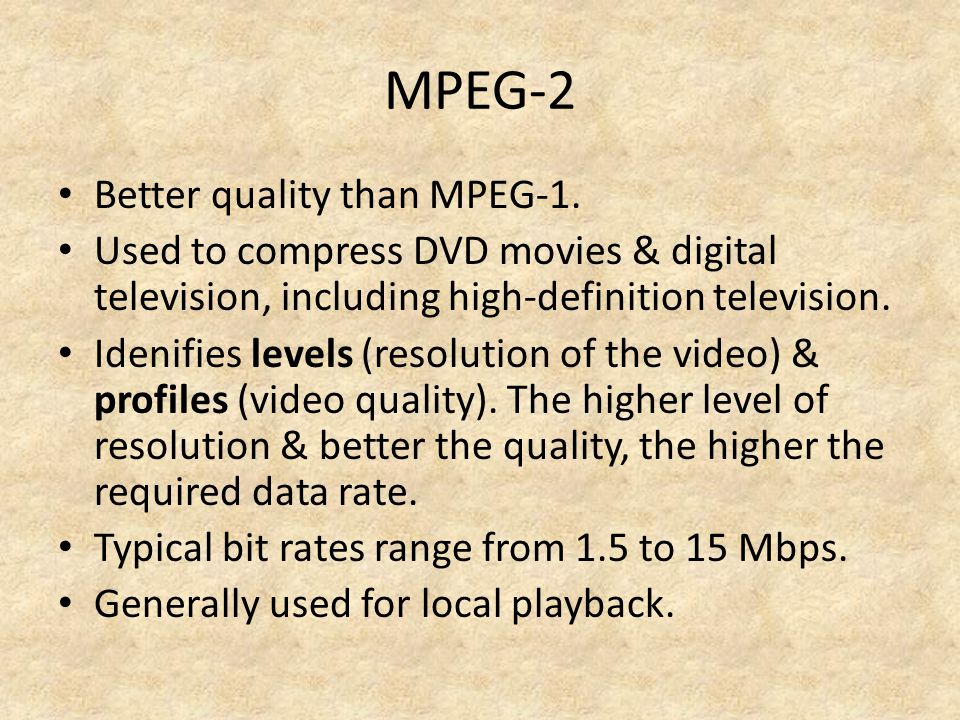 MPEG-2 Better quality than MPEG-1.