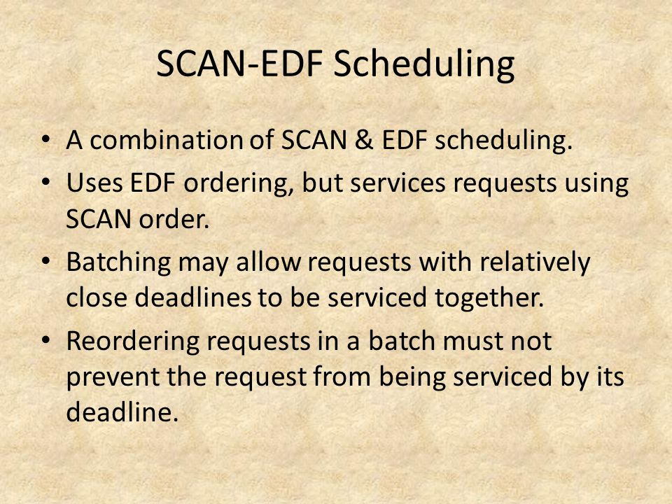 SCAN-EDF Scheduling A combination of SCAN & EDF scheduling.