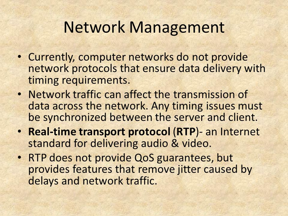 Network Management Currently, computer networks do not provide network protocols that ensure data delivery with timing requirements.