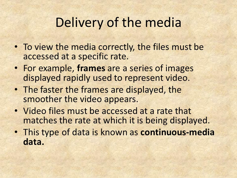 Delivery of the media To view the media correctly, the files must be accessed at a specific rate.