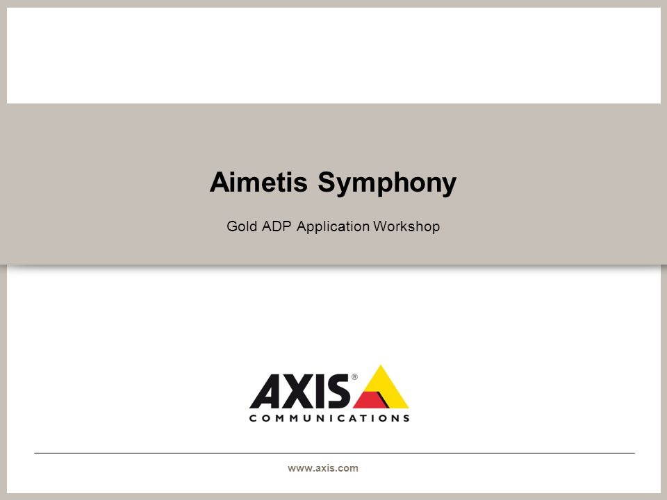 www.axis.com Aimetis Symphony Gold ADP Application Workshop