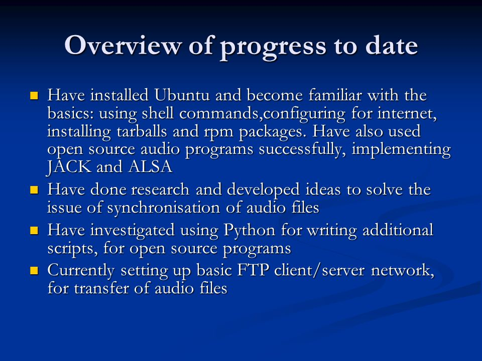 Overview of progress to date Have installed Ubuntu and become familiar with the basics: using shell commands,configuring for internet, installing tarb