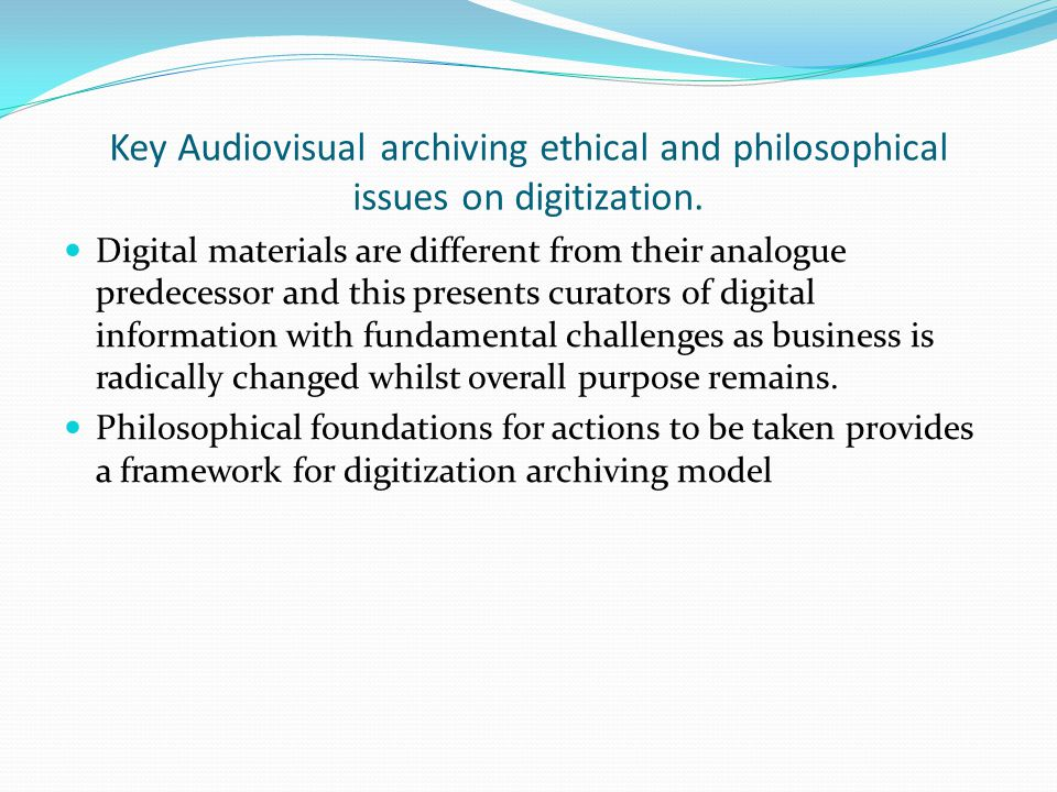 Key Audiovisual archiving ethical and philosophical issues on digitization.