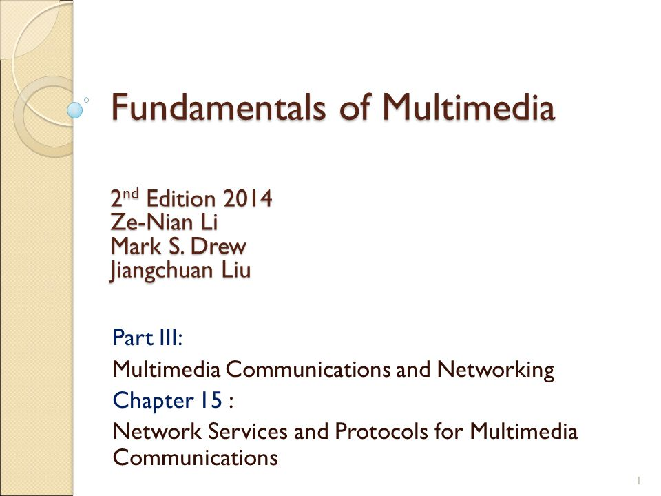 Fundamentals of Multimedia Part III: Multimedia Communications and Networking Chapter 15 : Network Services and Protocols for Multimedia Communications 2 nd Edition 2014 Ze-Nian Li Mark S.