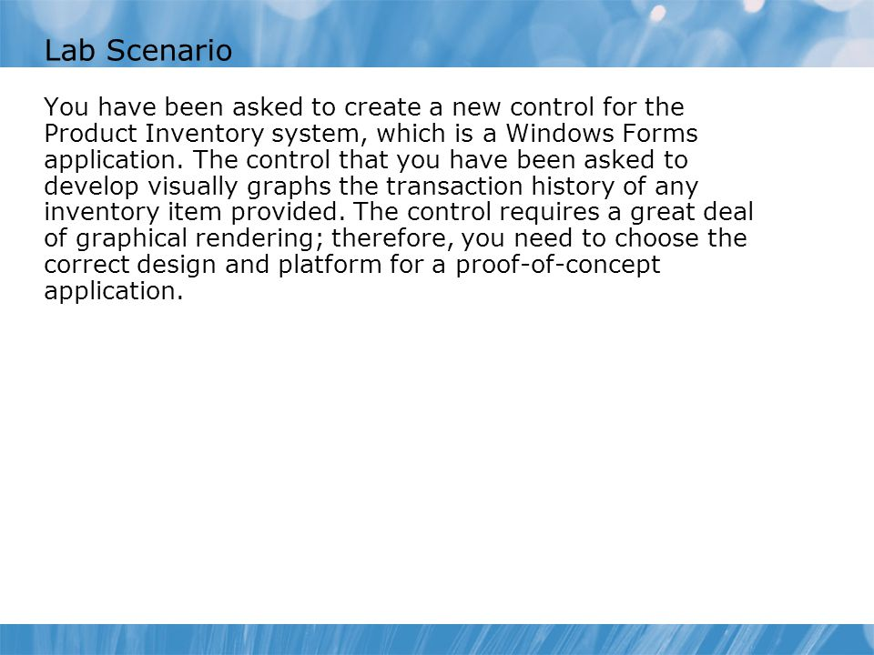 Lab Scenario You have been asked to create a new control for the Product Inventory system, which is a Windows Forms application. The control that you