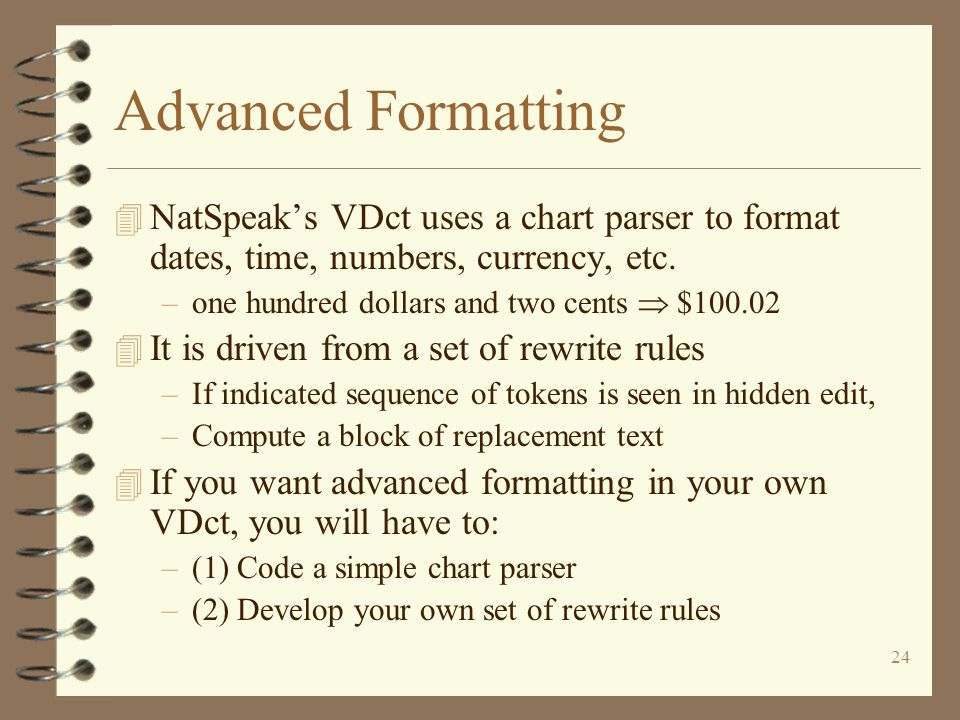 24 Advanced Formatting 4 NatSpeak's VDct uses a chart parser to format dates, time, numbers, currency, etc.