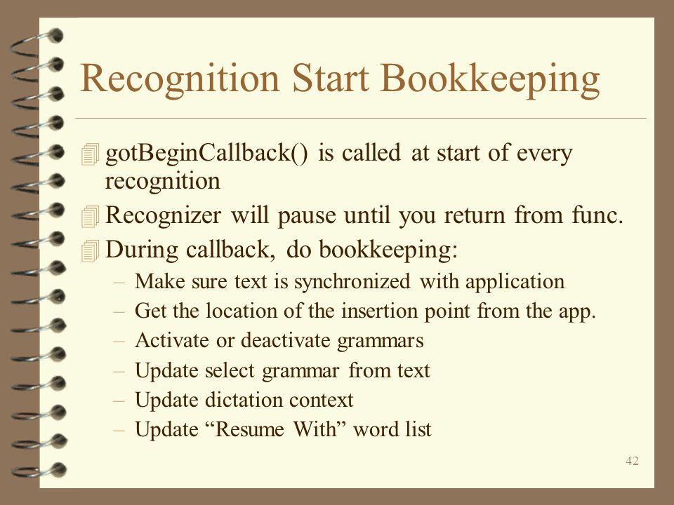 42 Recognition Start Bookkeeping 4 gotBeginCallback() is called at start of every recognition 4 Recognizer will pause until you return from func.
