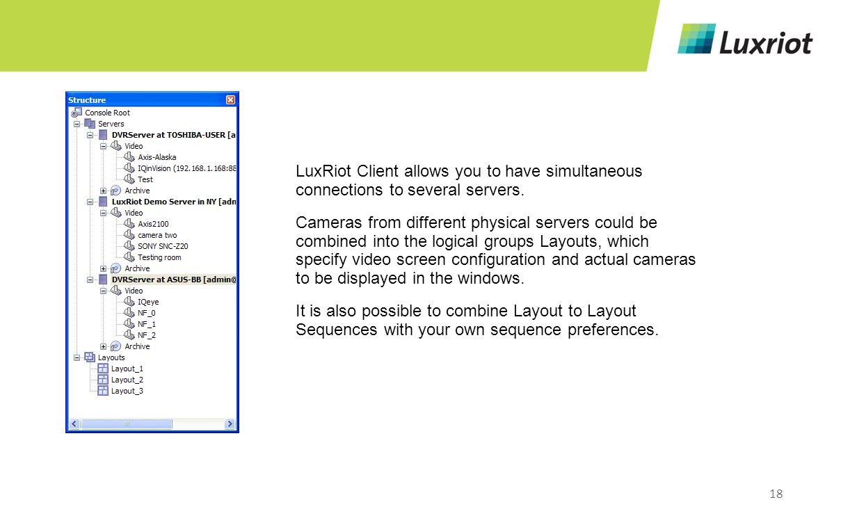18 LuxRiot Client allows you to have simultaneous connections to several servers.
