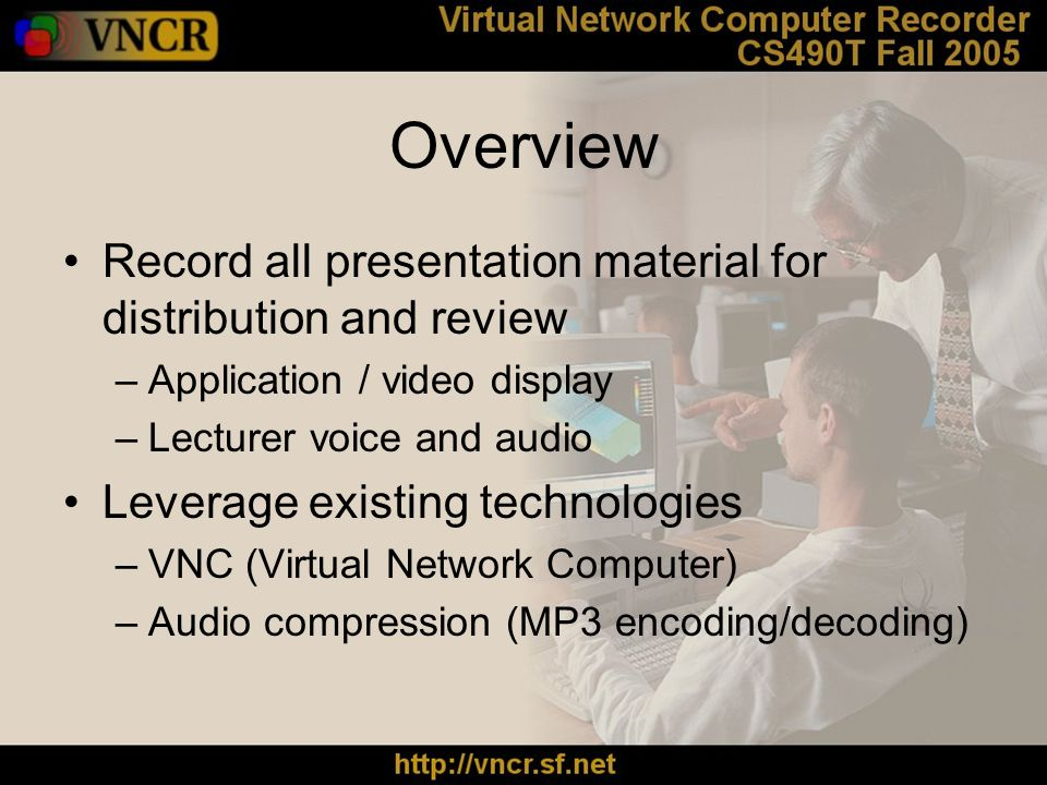 Goals Seamlessly integrated and easy to use recording program Easy to distribute and efficiently sized session data file Portable client to playback recorded session